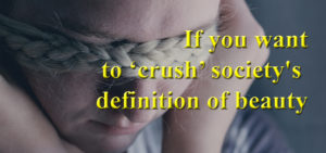 Society's definition of beauty: How to 'crush' it easily?