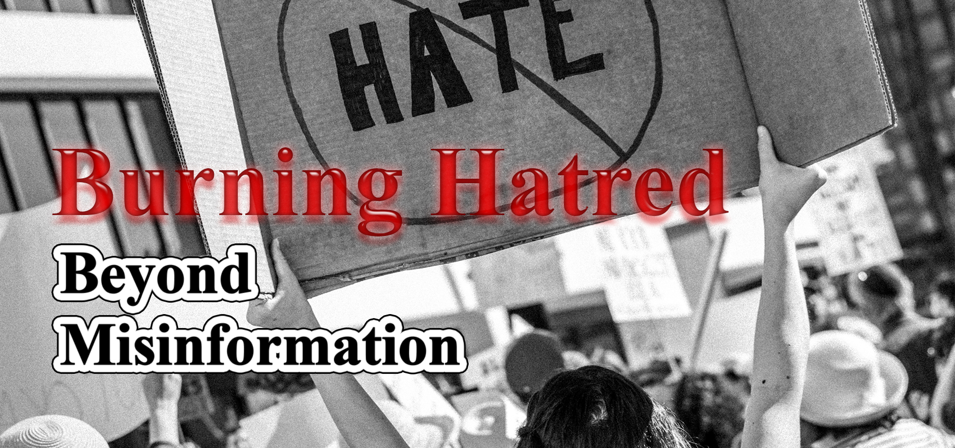 Beyond Misinformation: Part 1 - Burning Hatred